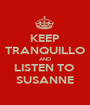 KEEP TRANQUILLO AND LISTEN TO  SUSANNE - Personalised Poster A1 size