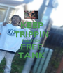 KEEP TRIPPIN TILL THEY FREE TANK - Personalised Poster A1 size