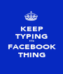 KEEP TYPING ITS FACEBOOK THING - Personalised Poster A1 size