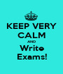 KEEP VERY CALM AND Write Exams! - Personalised Poster A1 size
