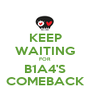 KEEP WAITING FOR B1A4'S COMEBACK - Personalised Poster A1 size