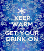 KEEP WARM AND GET YOUR DRINK ON - Personalised Poster A1 size