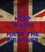 KEEP WARM AND HATE THE WEATHER - Personalised Poster A1 size