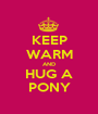 KEEP WARM AND HUG A PONY - Personalised Poster A1 size