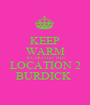 KEEP WARM WE MOVED THE LOCATION 2 BURDICK  - Personalised Poster A1 size