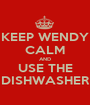 KEEP WENDY CALM AND USE THE DISHWASHER - Personalised Poster A1 size