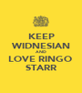 KEEP WIDNESIAN AND LOVE RINGO  STARR - Personalised Poster A1 size
