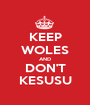 KEEP WOLES AND DON'T KESUSU - Personalised Poster A1 size