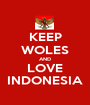 KEEP WOLES AND LOVE INDONESIA - Personalised Poster A1 size