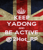 KEEP YADONG AND BE ACTIVE @2Hot_RP - Personalised Poster A1 size