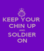 KEEP YOUR  CHIN UP AND SOLDIER ON - Personalised Poster A1 size