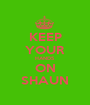 KEEP YOUR HANDS ON SHAUN - Personalised Poster A1 size