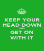 KEEP YOUR HEAD DOWN AND GET ON WITH IT - Personalised Poster A1 size