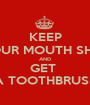 KEEP YOUR MOUTH SHUT AND GET  A TOOTHBRUSH - Personalised Poster A1 size