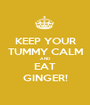KEEP YOUR TUMMY CALM AND EAT GINGER! - Personalised Poster A1 size