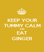 KEEP YOUR TUMMY CALM AND EAT GINGER - Personalised Poster A1 size