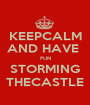 KEEPCALM AND HAVE  FUN STORMING THECASTLE - Personalised Poster A1 size
