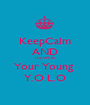 KeepCalm AND Live While  Your Young  Y.O.L.O - Personalised Poster A1 size