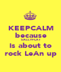 KEEPCALM because SALLYFCAT is about to rock LeAn up - Personalised Poster A1 size