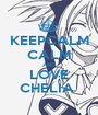 KEEPCALM CALM AND LOVE CHELIA  - Personalised Poster A1 size