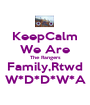 KeepCalm We Are The Rangers Family,Rtwd W*D*D*W*A - Personalised Poster A1 size