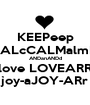 KEEPeep CALcCALMalmM ANDanANDd Clove LOVEARRY joy-aJOY-ARr - Personalised Poster A1 size