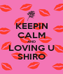 KEEPIN CALM AND LOVING U SHIRO - Personalised Poster A1 size