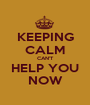 KEEPING CALM CAN'T HELP YOU NOW - Personalised Poster A1 size