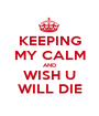 KEEPING MY CALM AND WISH U WILL DIE - Personalised Poster A1 size