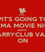 KEEPIT'S GOING TO BE  CALMA MOVIE NIGHT  ANDAT  CARRYCLUB VAIN  ON - Personalised Poster A1 size