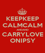 KEEPKEEP CALMCALM ANDAND CARRYLOVE ONIPSY - Personalised Poster A1 size