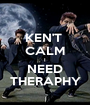 KEN'T  CALM I NEED THERAPHY - Personalised Poster A1 size