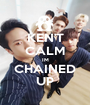 KEN'T CALM IM CHAINED UP - Personalised Poster A1 size