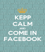 KEPP CALM AND COME IN FACEBOOK - Personalised Poster A1 size