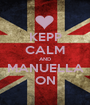 KEPP CALM AND MANUELLA ON - Personalised Poster A1 size