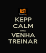 KEPP CALM AND VENHA TREINAR - Personalised Poster A1 size