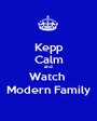Kepp Calm and Watch  Modern Family - Personalised Poster A1 size