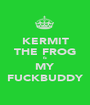KERMIT THE FROG IS MY FUCKBUDDY - Personalised Poster A1 size