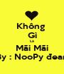 Không  Gì Là Mãi Mãi By : NooPy đean - Personalised Poster A1 size
