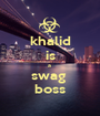 khalid is a  swag  boss - Personalised Poster A1 size