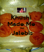 Khushi  Made Me  Get Jalebis  - Personalised Poster A1 size