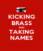 KICKING BRASS AND TAKING NAMES - Personalised Poster A1 size