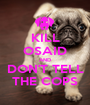 KILL OSAID AND DON'T TELL THE COPS - Personalised Poster A1 size