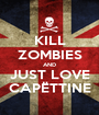 KILL ZOMBIES AND JUST LOVE CAPËTTINE - Personalised Poster A1 size