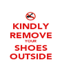 KINDLY REMOVE YOUR SHOES OUTSIDE - Personalised Poster A1 size