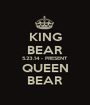 KING BEAR 5.23.14 - PRESENT QUEEN BEAR - Personalised Poster A1 size