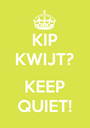 KIP KWIJT?  KEEP QUIET! - Personalised Poster A1 size