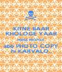 KITNE BAAR KHOLOGE YAAR MERA PROFILE  abb PHOTO COPY hi KARVALO.. - Personalised Poster A1 size