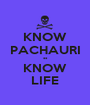 KNOW PACHAURI ** KNOW LIFE - Personalised Poster A1 size