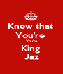 Know that  You're  You're King  Jaz - Personalised Poster A1 size